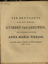 Ter bruylofte van den heere Gysbert van Leeuwen, en jongkvrouwe Anna Maria Teerink: In den echt vereenigt te Amsterdam, den XVIII van grasmaand MDCCLII.