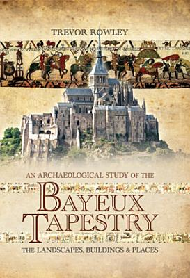 An Archaeological Study of the Bayeux Tapestry PDF
