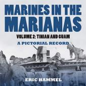 Marines In the Marianas: Volume 2: Tinian and Guam, A Pictorial Record, Volume 2
