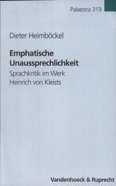 Emphatische Unaussprechlichkeit: Sprachkritik im Werk Heinrich von Kleists : ein Beitrag zur literarischen Sprachskepsistradition der Moderne
