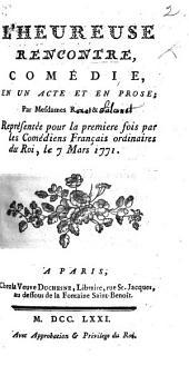 L'Heureuse Rencontre. Comédie en un acte et en prose, par Mesdames R.... et .... [i.e. Mesdames Roset et Falconnet.]