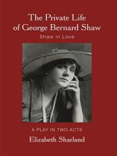 The Private Life of George Bernard Shaw: Shaw in Love