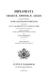 Diplomata chartae, epistolae, leges aliaque instrumenta ad res Gallo- Francicas spectantia: Instrumenta ab anno 628 ad annum 751, Volume 2
