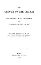 The Growth of the Church in Its Organization and Institutions: Being the Croall Lectures for 1886