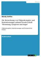 Die Betrachtung von   dipuskomplex und Kastrationsangst anhand Freuds Schrift  Hemmung  Symptom und Angst  PDF