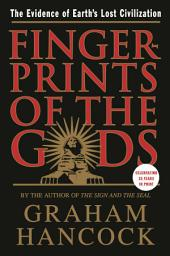 Fingerprints of the Gods: The Evidence of Earth's Lost Civilization