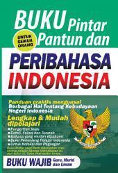 Buku Pintar Pantun dan Peribahasa Indonesia: Panduan Praktis Menguasai Berbagai Hal Tentang Kebudayaan Negri Indonesia