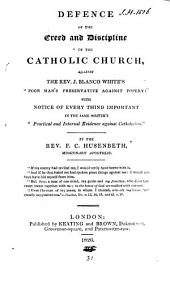 Defence of the creed and discipline of the Catholic Church, against J.B. White's 'Poor man's preservative against popery'.