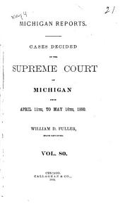 Michigan Reports: Cases Decided in the Supreme Court of Michigan, Volume 80