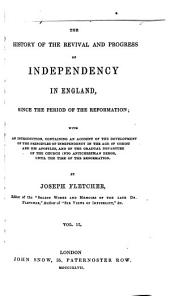 The History of the Revival and Progress of Independency in England: Since the Period of the Reformation ; with an Introduction, Containing an Account of the Development of the Principles of Independency in the Age of Christ and His Apostles, and of the Gradual Departure of the Church Into Antichristian Error, Until the Time of the Reformation, Volume 2