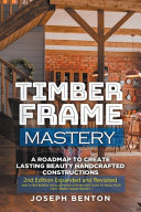 Timber Frame Mastery  A Roadmap to Create Lasting Beauty Handcrafted Constructions