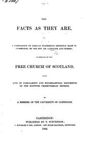 The Facts as They Are, Or a Comparison of Certain Statements Recently Made in Cambridge by the Rev. Dr. Candlish and Others, in Behalf of the Free Church of Scotland, with Acts of Parliament and Ecclesiastical Documents of the Scottish Presbyterian Church. By a Member of the University of Cambridge [i.e. Edward J. Nixon].