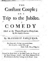 The Constant Couple; Or a Trip to the Jubilee. A Comedy, Etc
