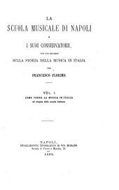 La scuola musicale di Napoli e i suoi conservatorii: con uno sguardo sulla storia della musica in Italia, Volume 1