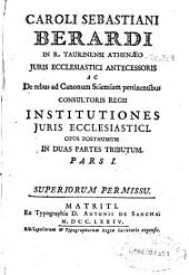 Caroli Sebastiani Berardi ... Institutiones Juris Ecclesiastici: opus posthumum in duas partes tributum ; pars I [-II]