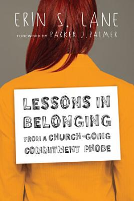 Lessons in Belonging from a Church Going Commitment Phobe