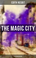 THE MAGIC CITY (Illustrated Edition)