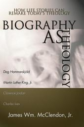 Biography as Theology: How Life Stories Can Remake Today's Theology