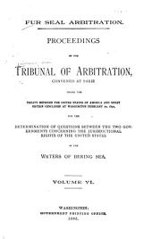 Fur Seal Arbitration: Proceedings of the Tribunal of Arbitration, Convened at Paris, Under the Treaty Between the United States ... and Great Britain, Concluded at Washington, February 29, 1892, for the Determination of Questions Between the Two Governments Concerning the Jurisdictional Rights of the United States in the Waters of Bering Sea, Volume 6