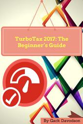 Turbotax 2017: The Beginner's Guide