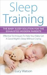Sleep Training-The Baby Sleep Solution for the Exhausted Modern Parents