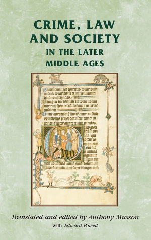 Crime  Law and Society in the Later Middle Ages