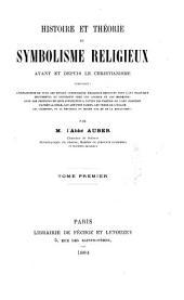 Histoire et théorie du symbolisme religieux avant et depuis le christianisme, contenant: l'explication de tous les moyens symboliques religieux employés, Volume1
