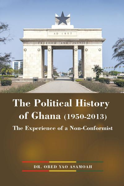 The Political History of Ghana  1950 2013