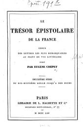 Le trésor épistolaire de la France: Choix des lettres les plus remarquables au point de vue littéraire. Publié par Eugène Crépet. II