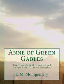 Anne of Green Gables the Complete and Unabridged Large Print Classic Edition