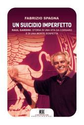 Un suicidio imperfetto: Raul Gardini: storia di una vita da corsaro e di una morte sospetta