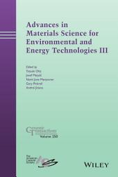 Advances in Materials Science for Environmental and Energy Technologies III: Ceramic Transactions, Volume 250