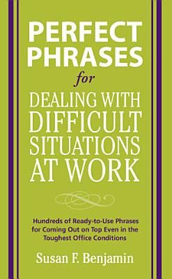 Perfect Phrases for Dealing with Difficult Situations at Work  Hundreds of Ready to Use Phrases for Coming Out on Top Even in the Toughest Office Conditions