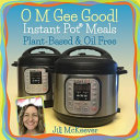 O M Gee Good  Instant Pot Meals  Plant Based   Oil Free Book