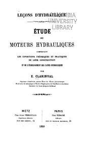 Leçons d'hydraulique, étude des moteurs hydrauliques: comprenant les conditions théoriques et pratiques de leur construction
