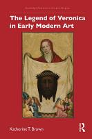 The Legend of Veronica in Early Modern Art PDF