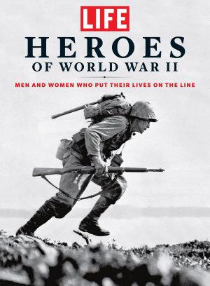 LIFE Heroes of World War II