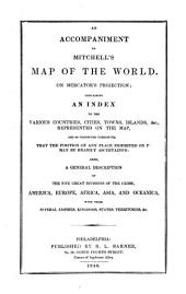 An accompaniment to Mitchell's map of the world: on Mercator's projection; containing an index to the various countries, cities, towns, islands, &c., represented on the map ... also, a general description of the five great divisions of the globe, America, Europe, Africa, Asia, and Oceanica, with their several empires, kingdoms, states, territories, &c