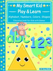 My Smart Kids - Play & Learn - abc Alphabet, 123 Numbers, Colors, Shapes