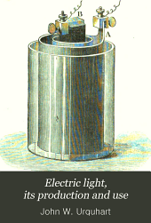 Electric Light, Its Production and Use: Embodying Plain Directions for the Working of Galvanic Batteries, Electric Lamps, and Dynamo-electric Machines