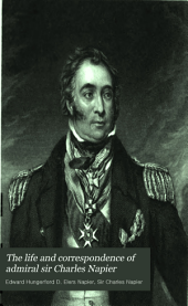 The life and correspondence of admiral sir Charles Napier: Volume 1