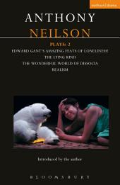 Neilson Plays: 2: Edward Gant's Amazing Feats of Loneliness!; The Lying Kind; The Wonderful World of Dissocia; Realism