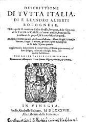 Descrittione Di Tvtta Italia, Di F. Leandro Alberti Bolognese, ... Aggiuntaui la descrittione di tutte l'Isole, all'Italia appartenenti ... Nuouamente ristampata, & con somma diligenza reuista, & corretta