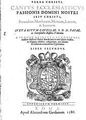 Cantus Ecclesiasticus Passionis Domini Nostri Iesu Christi, Secundum Mattaeum, Marcum, Lucam, & Ioannem: Ivxta Ritvm Capellae. S. D. N. Papae, ad Sacrosanctae Basilicae Vaticanae, Volume 2