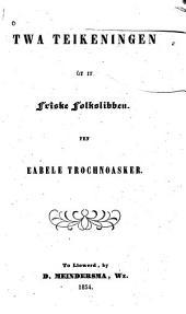 Twa teikeningen ût it Frîske folkslibben: fen Eabele Trochnoasker [pseud.]