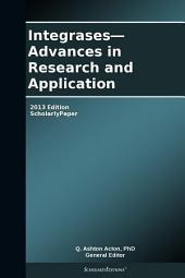 Integrases—Advances in Research and Application: 2013 Edition: ScholarlyPaper