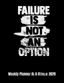 Failure Is Not An Option Weekly Planner At A Glance 2020