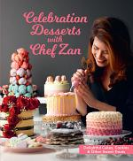 Celebration Desserts with Chef Zan : Delightful cakes, cookies & other sweet treats