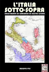 L'Italia sotto-sopra: Dalla morte di Garibaldi ai nostri giorni