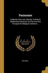 Pasinomie, ou Collection complète des lois, décrets, arrêtés et règlements généraux qui peuvent être invoqués en Belgique: Volume11